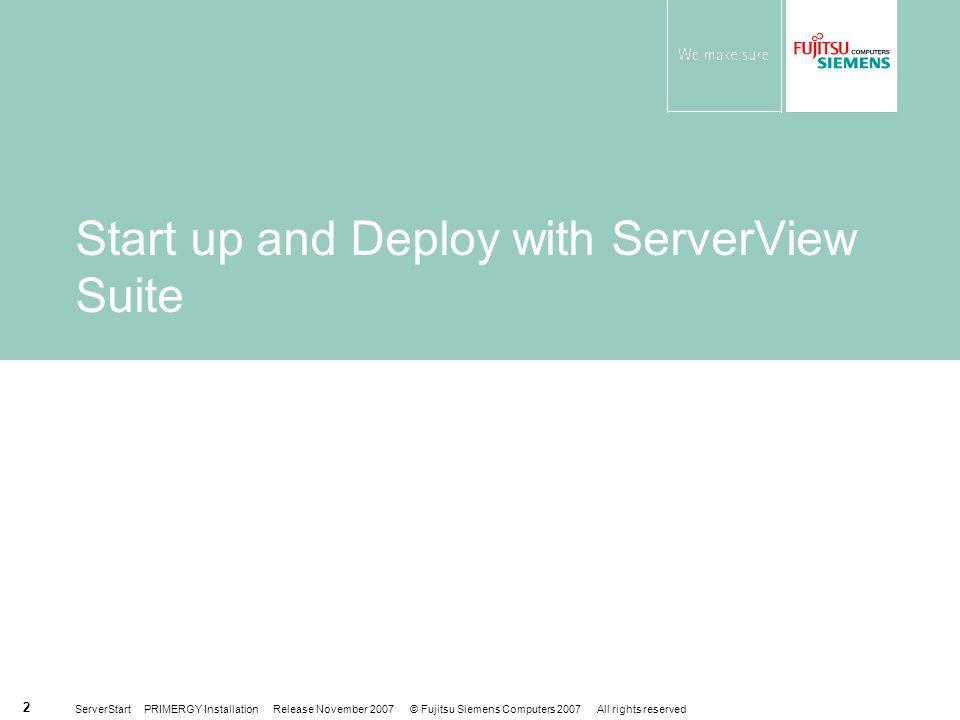 ServerStart PRIMERGY Installation Release November 2007 © Fujitsu Siemens Computers 2007 All rights reserved 3 Start up & Deploy with ServerView Suite