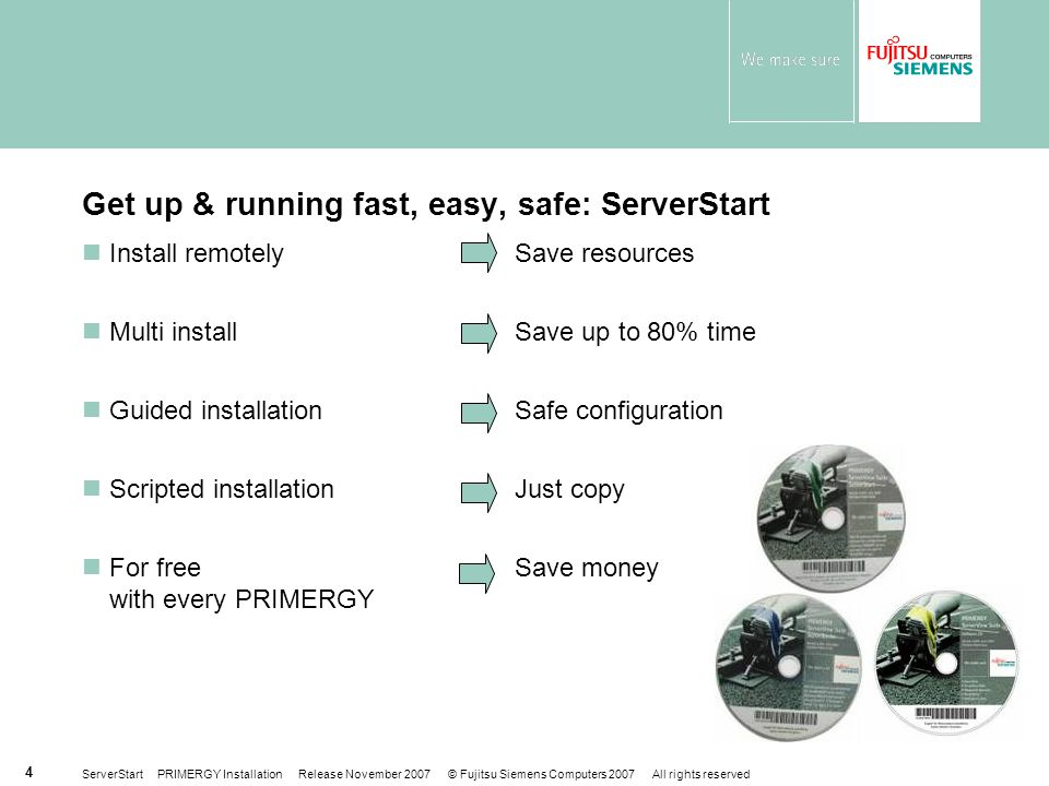 ServerStart PRIMERGY Installation Release November 2007 © Fujitsu Siemens Computers 2007 All rights reserved 4 Get up & running fast, easy, safe: Serv