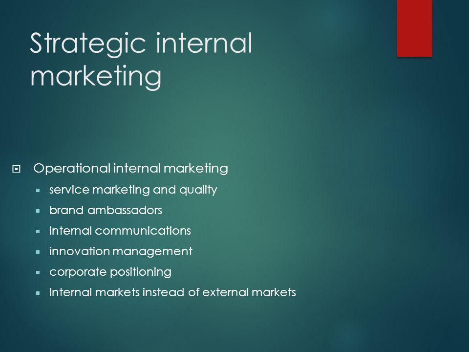 Strategic internal marketing  Operational internal marketing  service marketing and quality  brand ambassadors  internal communications  innovation management  corporate positioning  Internal markets instead of external markets