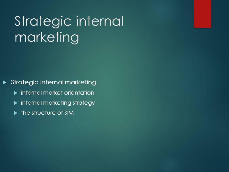 Strategic internal marketing  Strategic internal marketing  internal market orientation  internal marketing strategy  the structure of SIM