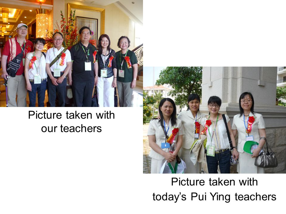 Picture taken with our teachers Picture taken with today's Pui Ying teachers