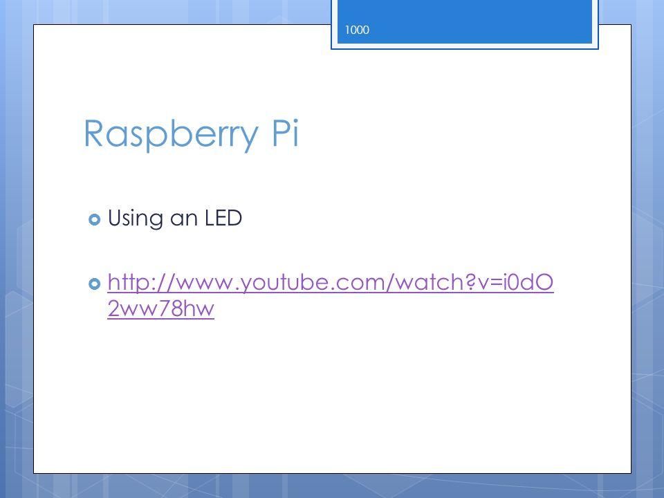 Raspberry Pi  Using an LED  http://www.youtube.com/watch v=i0dO 2ww78hw http://www.youtube.com/watch v=i0dO 2ww78hw 1000