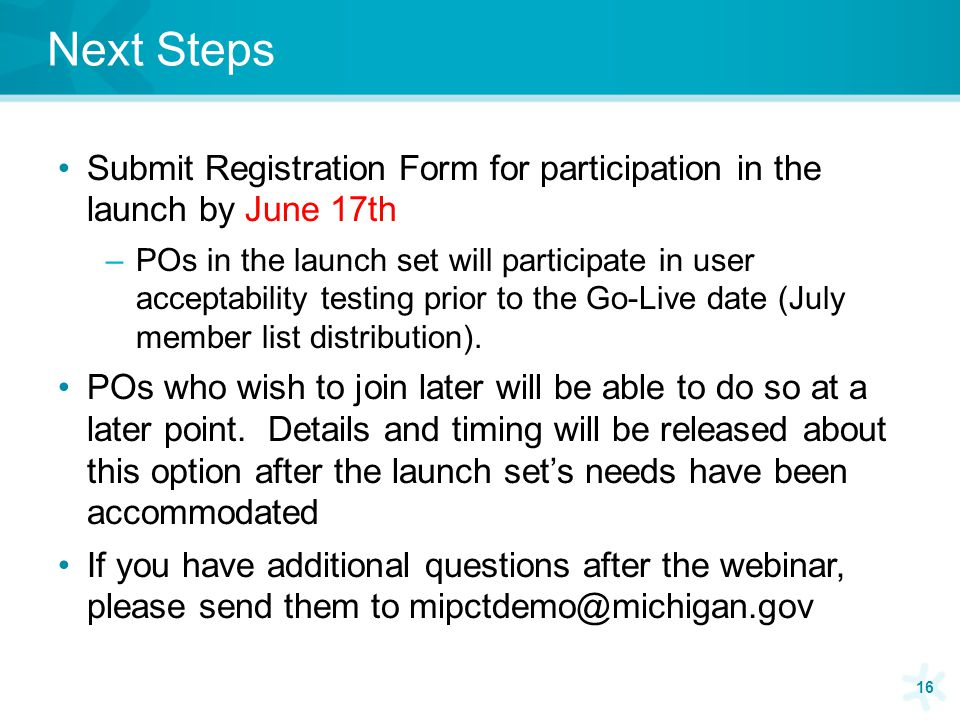 Next Steps Submit Registration Form for participation in the launch by June 17th –POs in the launch set will participate in user acceptability testing prior to the Go-Live date (July member list distribution).