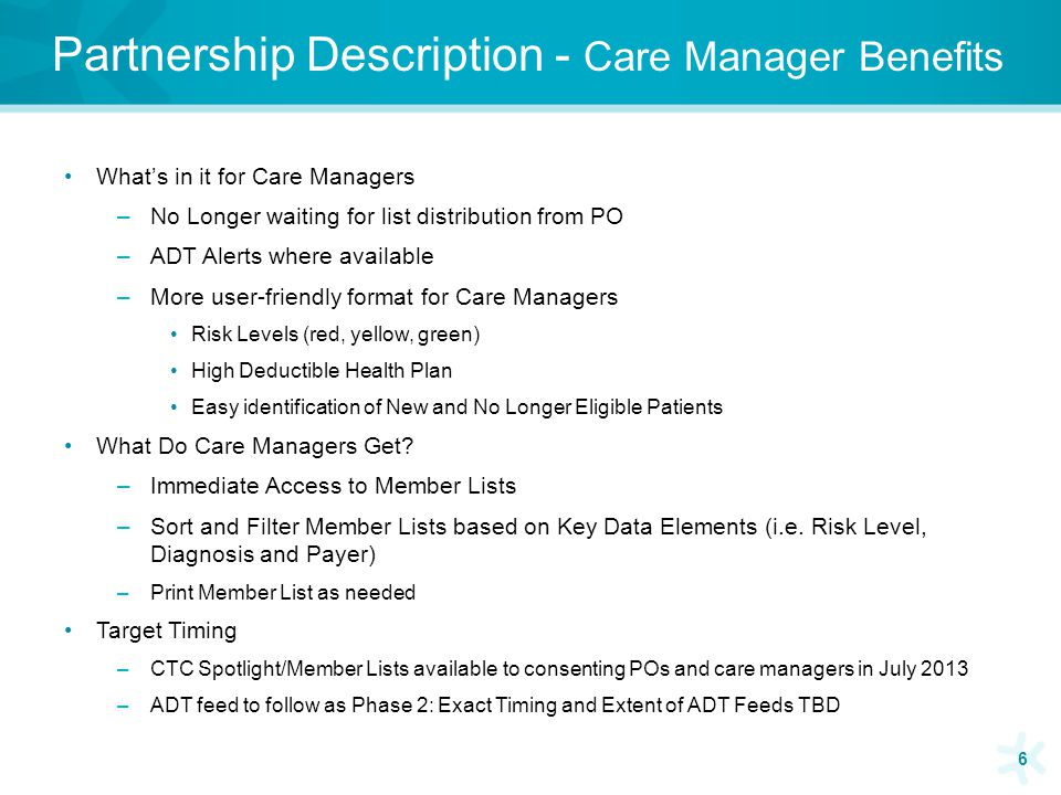 Partnership Description - Care Manager Benefits 6 What's in it for Care Managers –No Longer waiting for list distribution from PO –ADT Alerts where av