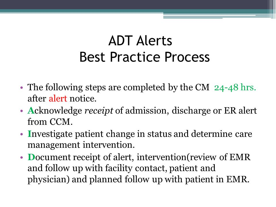 ADT Alerts Best Practice Process The following steps are completed by the CM 24-48 hrs.