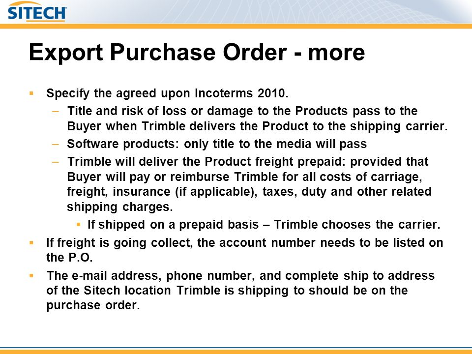 Export Purchase Order - more  Specify the agreed upon Incoterms 2010. –Title and risk of loss or damage to the Products pass to the Buyer when Trimbl