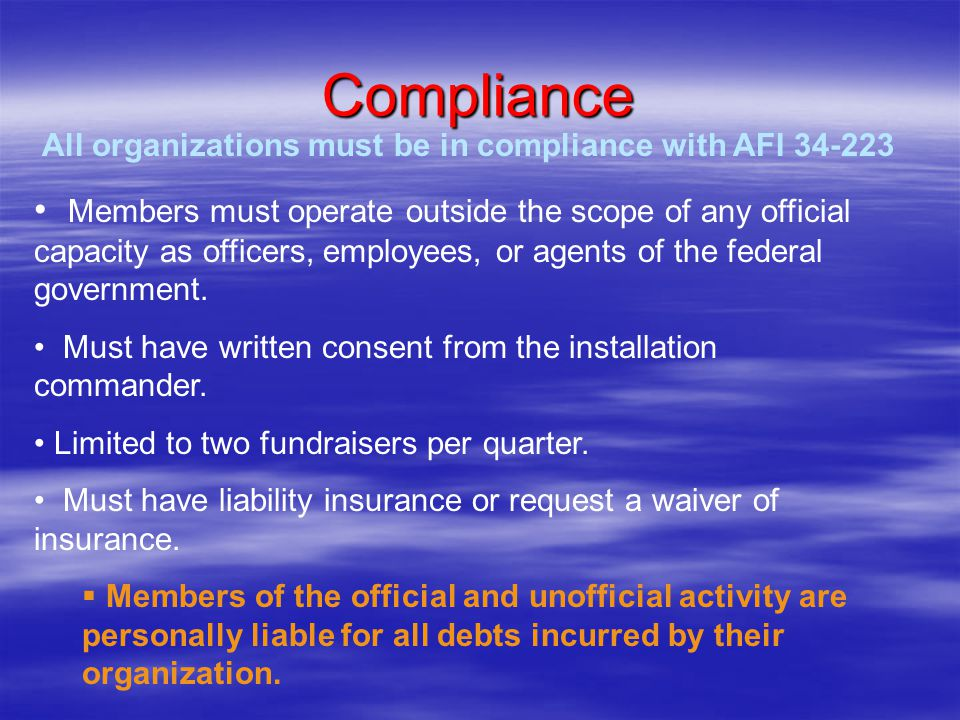 All organizations must be in compliance with AFI 34-223 Members must operate outside the scope of any official capacity as officers, employees, or agents of the federal government.