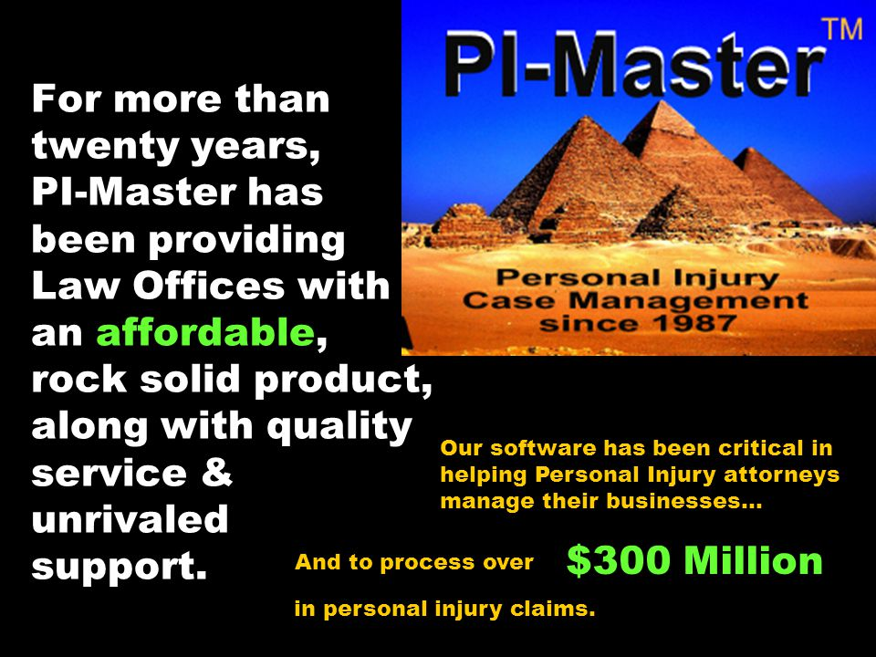 For more than twenty years, PI-Master has been providing Law Offices with an affordable, rock solid product, along with quality service & unrivaled su