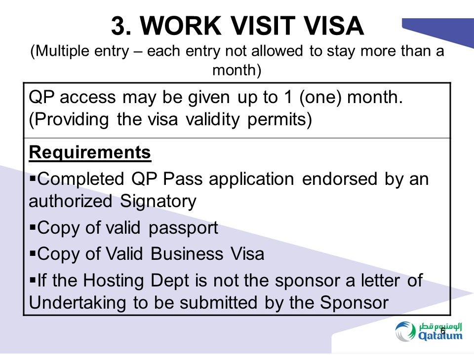 6 3. WORK VISIT VISA (Multiple entry – each entry not allowed to stay more than a month) QP access may be given up to 1 (one) month. (Providing the vi