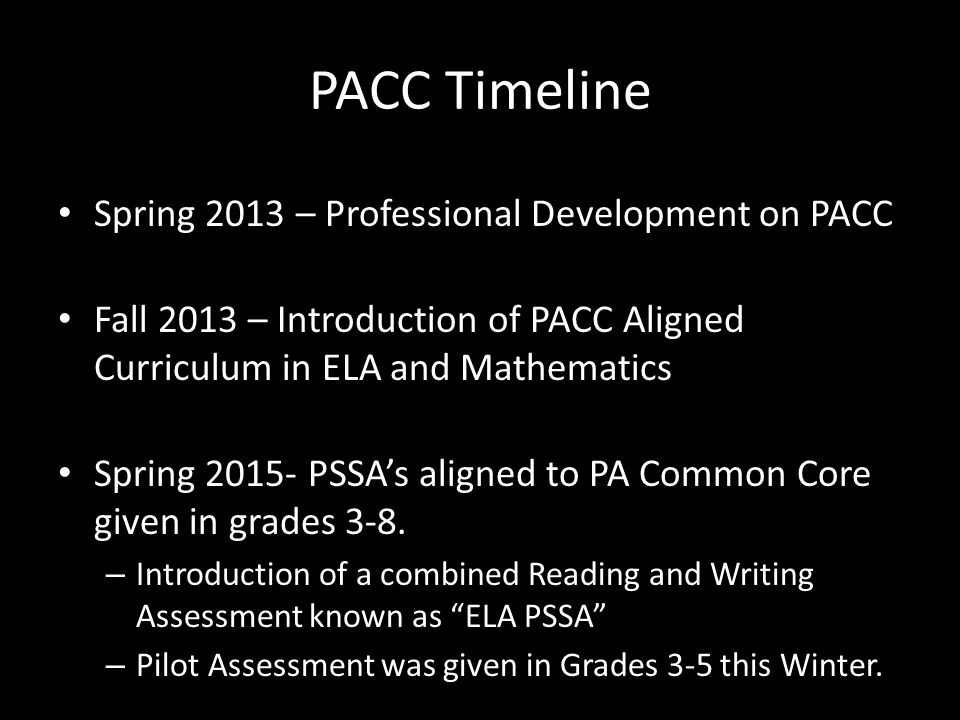 PACC Timeline Spring 2013 – Professional Development on PACC Fall 2013 – Introduction of PACC Aligned Curriculum in ELA and Mathematics Spring 2015- P