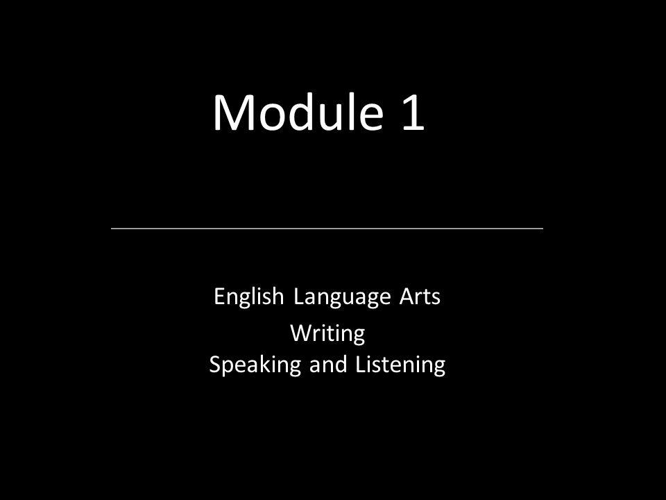 Module 1 English Language Arts Writing Speaking and Listening