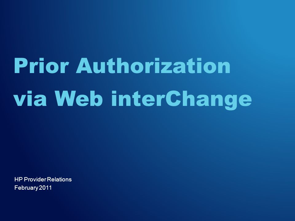 HP Provider Relations February 2011 Prior Authorization via Web interChange
