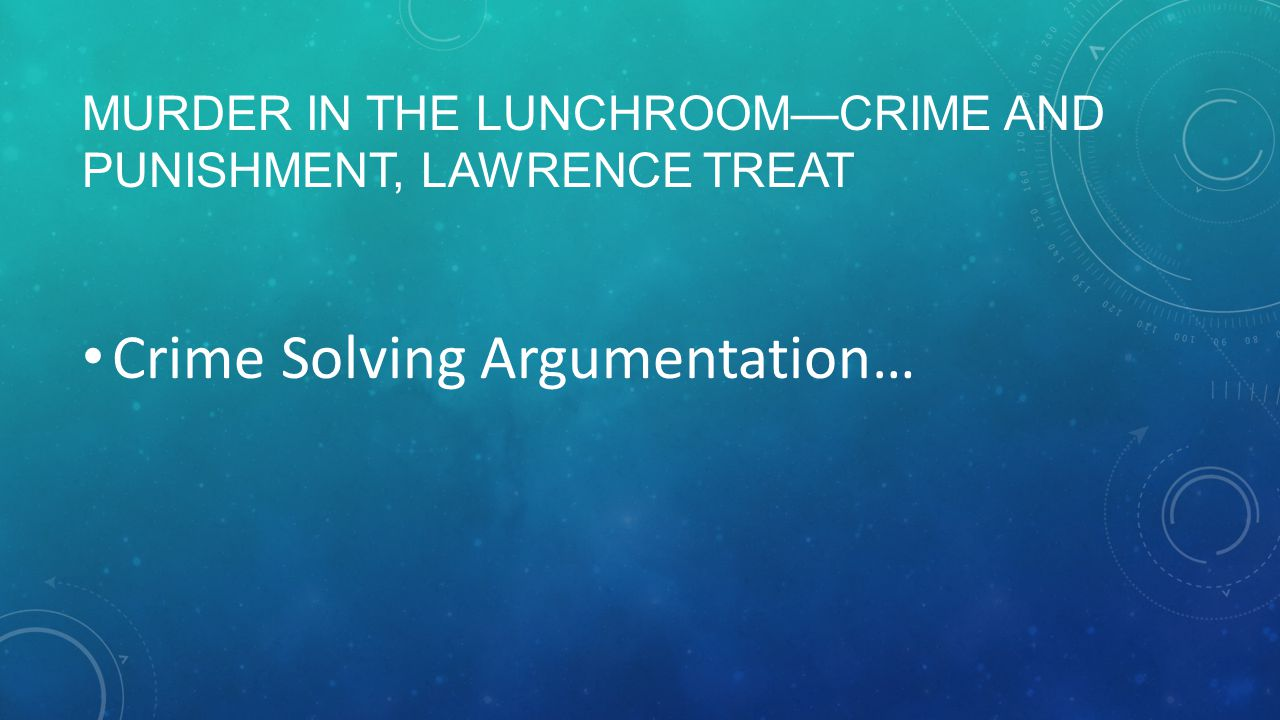 MURDER IN THE LUNCHROOM—CRIME AND PUNISHMENT, LAWRENCE TREAT Crime Solving Argumentation…