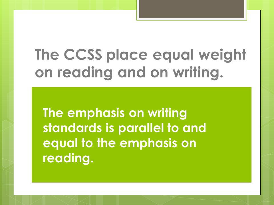 The emphasis on writing standards is parallel to and equal to the emphasis on reading.