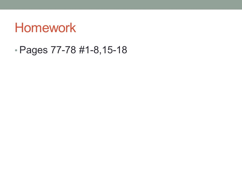 Homework Pages 77-78 #1-8,15-18