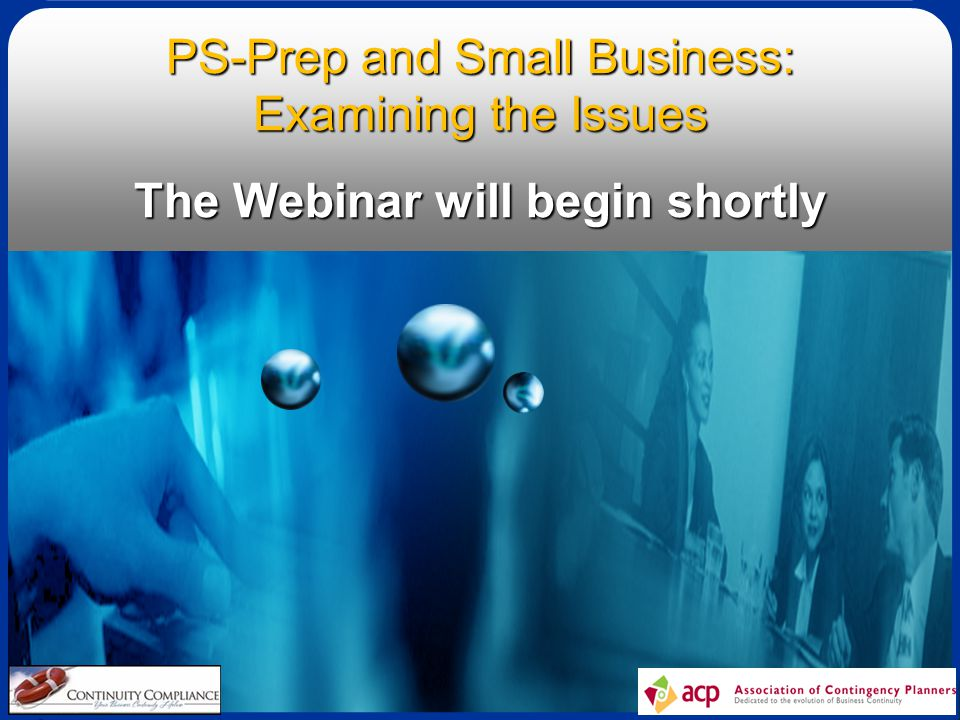1 PS-Prep and Small Business: Examining the Issues The Webinar will begin shortly