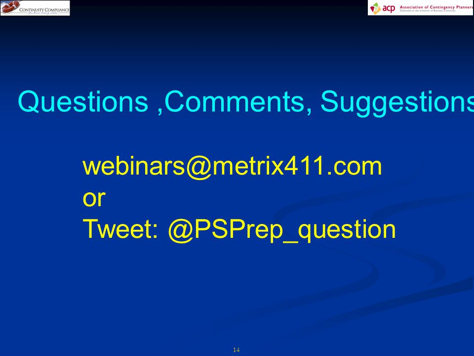 14 Questions,Comments, Suggestions webinars@metrix411.com or Tweet: @PSPrep_question