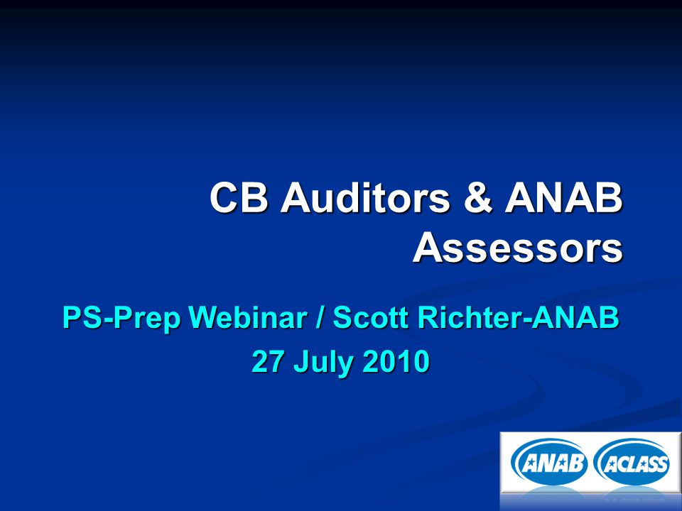 CB Auditors & ANAB Assessors PS-Prep Webinar / Scott Richter-ANAB 27 July 2010
