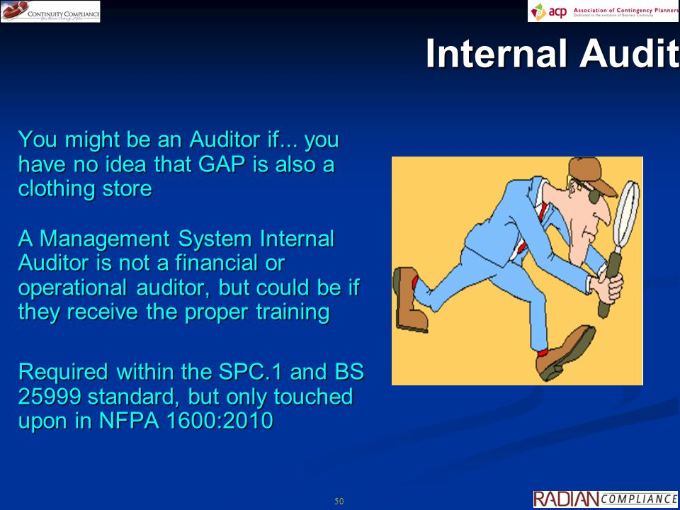 50 Internal Audit You might be an Auditor if... you have no idea that GAP is also a clothing store A Management System Internal Auditor is not a finan