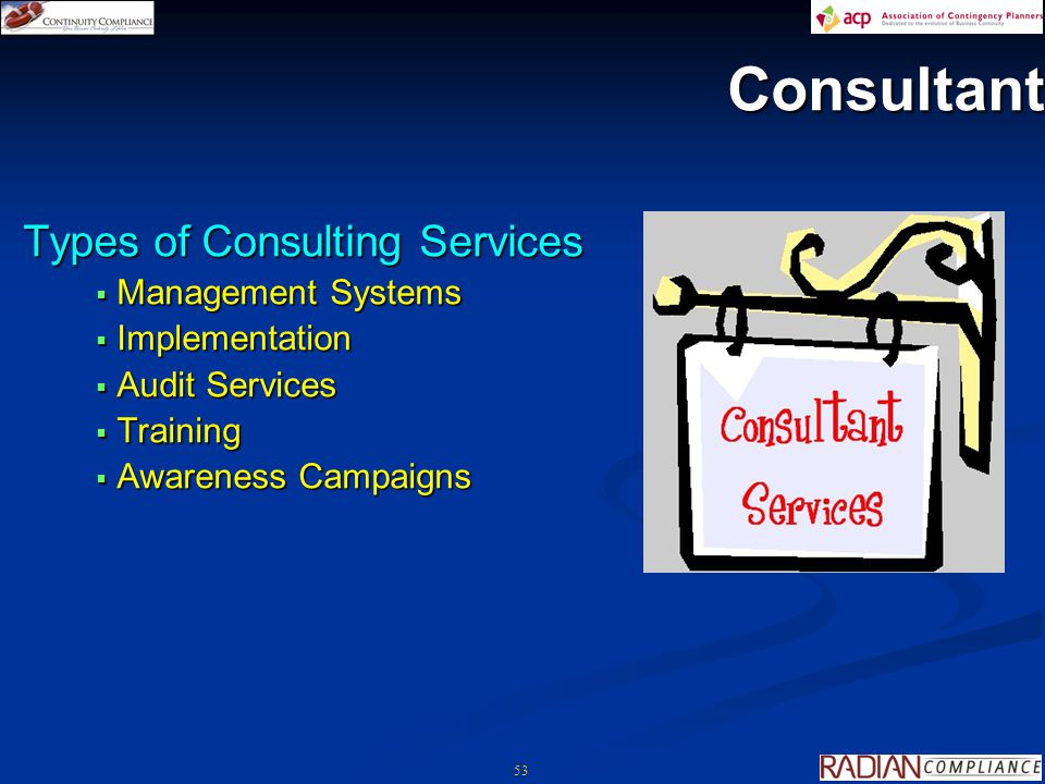 53 Consultant Types of Consulting Services  Management Systems  Implementation  Audit Services  Training  Awareness Campaigns