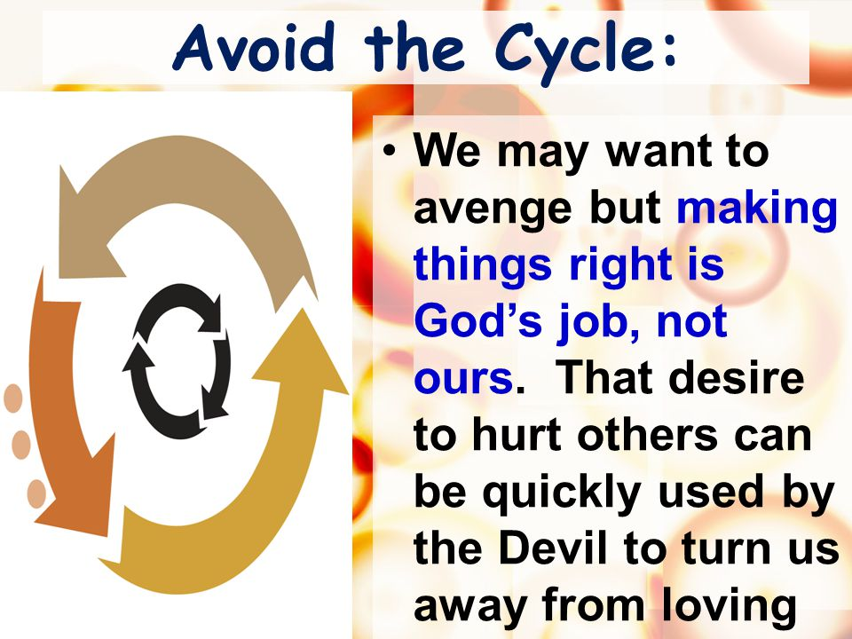 Avoid the Cycle: We may want to avenge but making things right is God's job, not ours.
