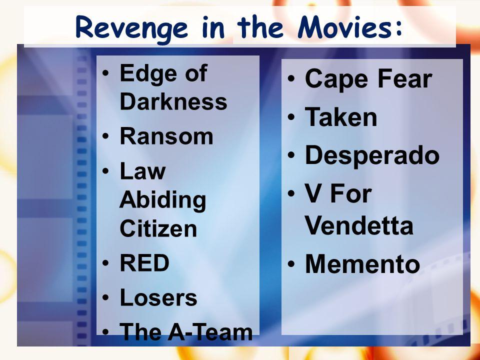 Revenge in the Movies: Edge of Darkness Ransom Law Abiding Citizen RED Losers The A-Team Cape Fear Taken Desperado V For Vendetta Memento