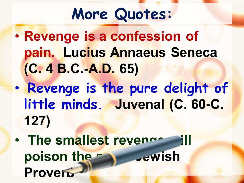 More Quotes: Revenge is a confession of pain. Lucius Annaeus Seneca (C.