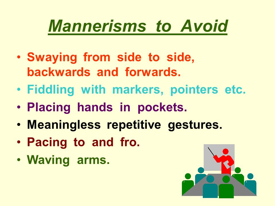 Gestures - Suggestions Vary gestures. Use appropriate gestures. Avoid continuous gestures. Match timing of gesture with thought expressed.