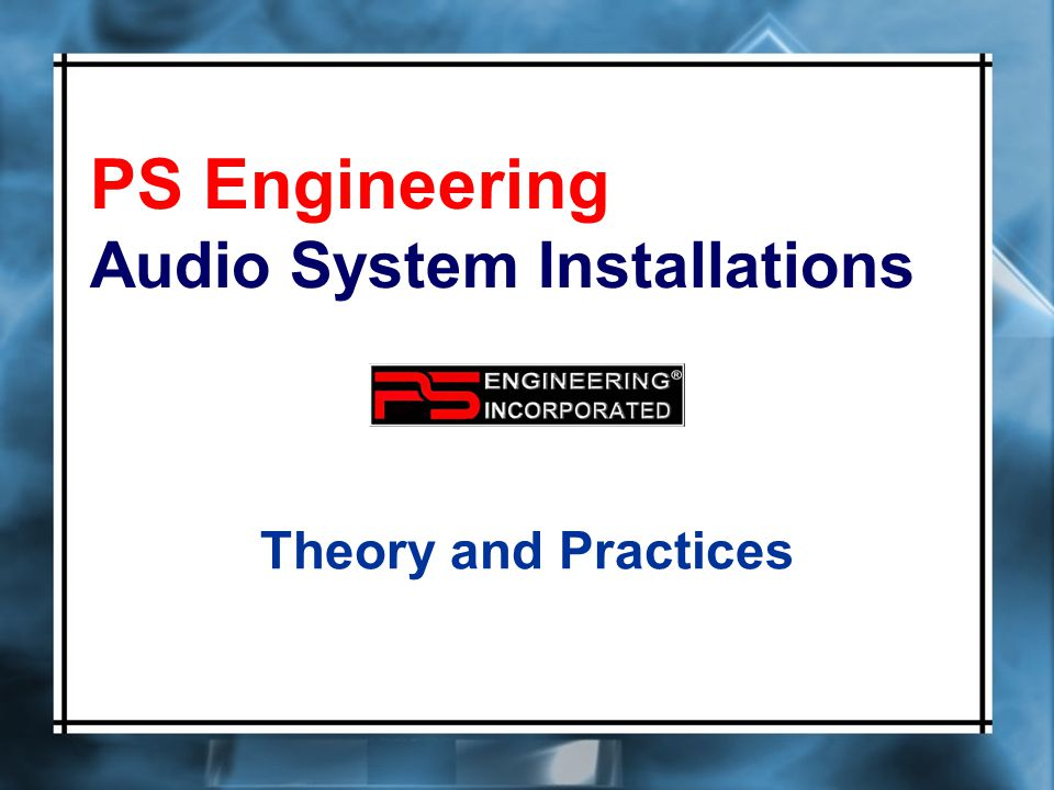 PS Engineering Audio System Installations Theory and Practices