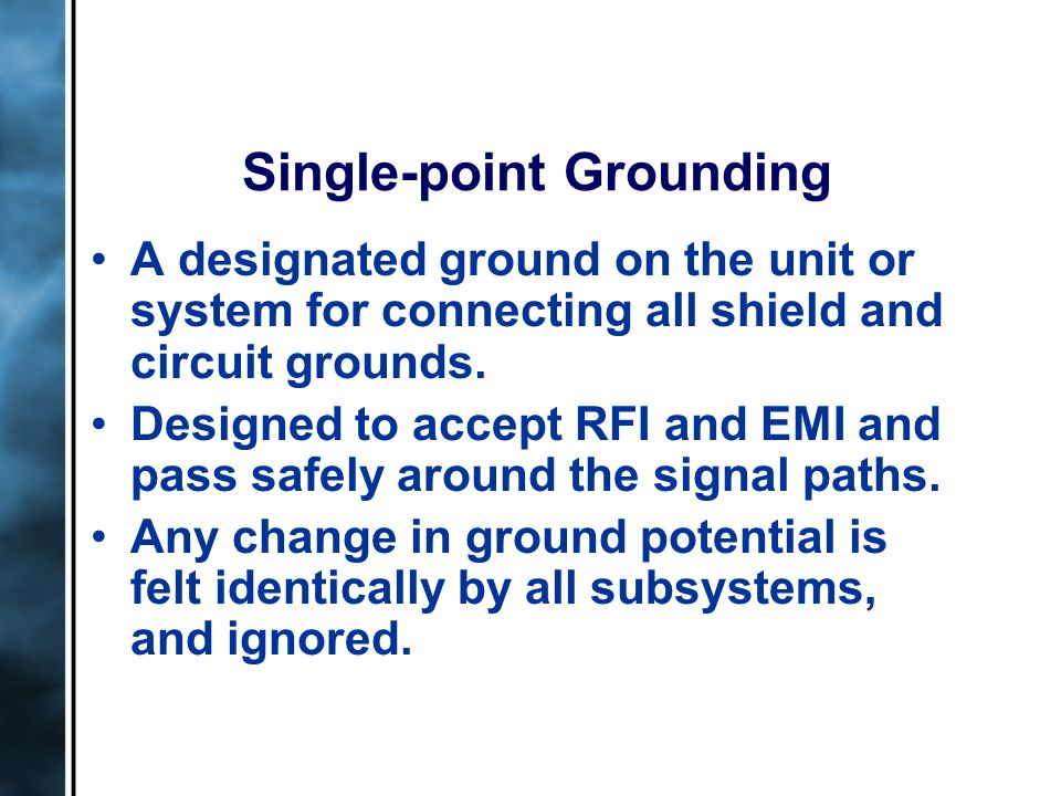 Single-point Grounding A designated ground on the unit or system for connecting all shield and circuit grounds.