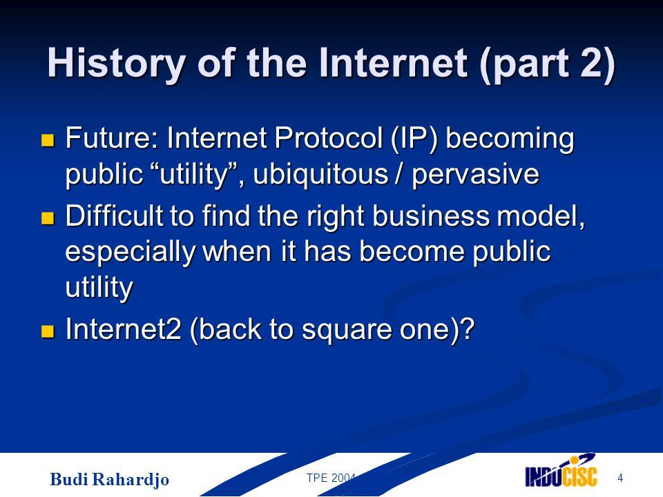 Budi Rahardjo 15TPE 2004 Problems vs.Opportunities But, IP is so pervasive.