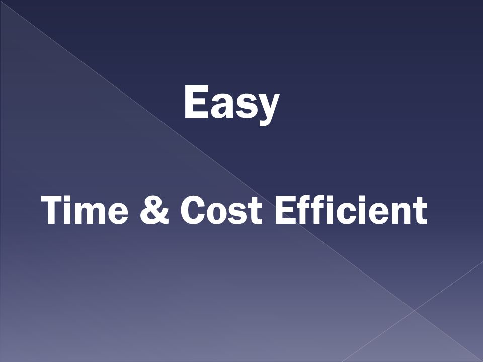 Easy Time & Cost Efficient