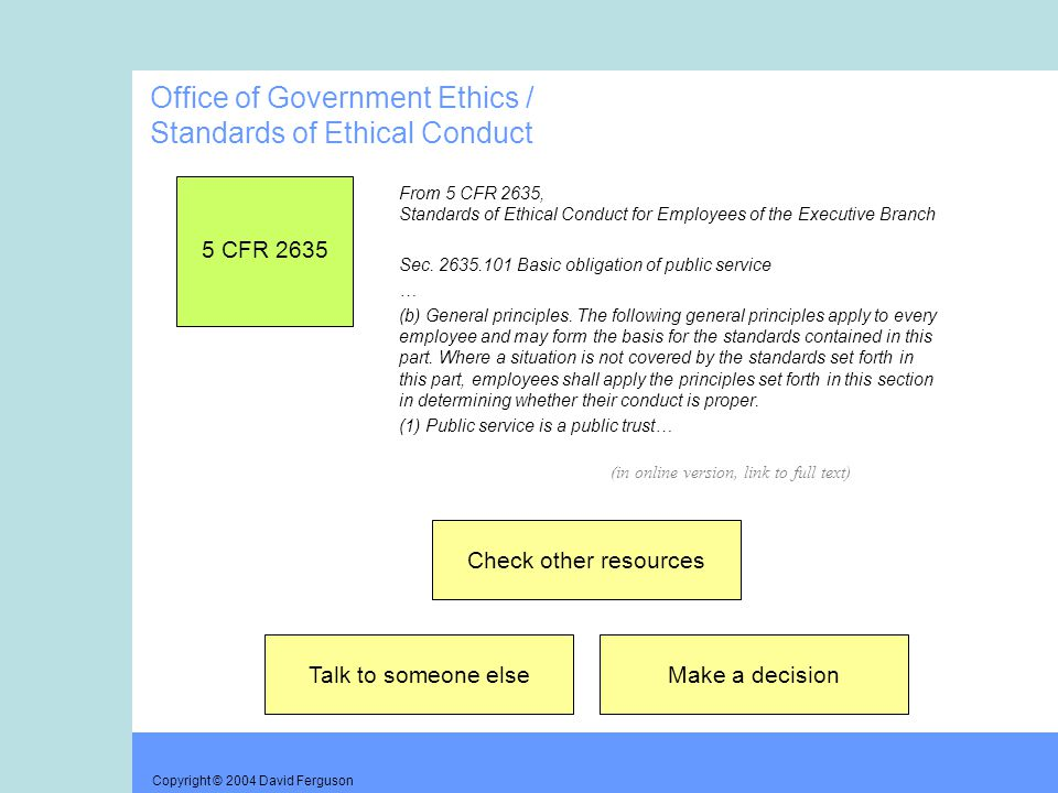Copyright © 2004 David Ferguson Office of Government Ethics / Standards of Ethical Conduct From 5 CFR 2635, Standards of Ethical Conduct for Employees of the Executive Branch Sec.