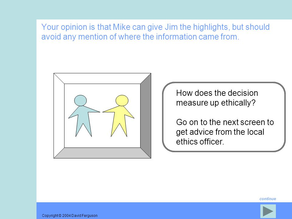 Copyright © 2004 David Ferguson How does the decision measure up ethically.
