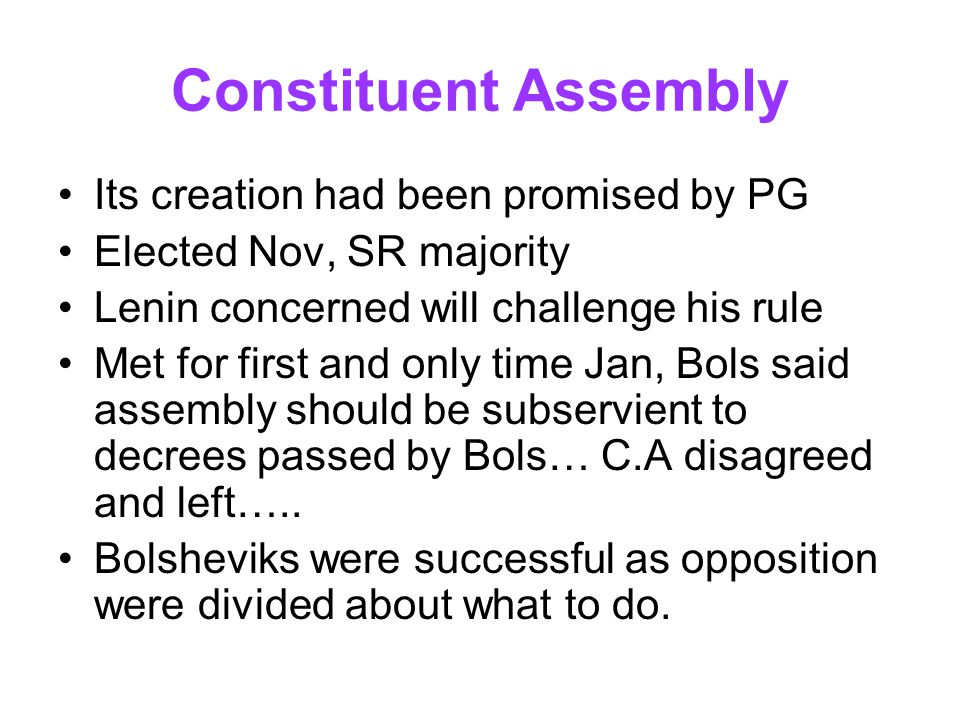 Constituent Assembly Its creation had been promised by PG Elected Nov, SR majority Lenin concerned will challenge his rule Met for first and only time