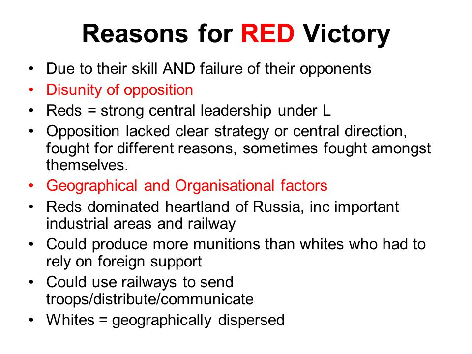 Reasons for RED Victory Due to their skill AND failure of their opponents Disunity of opposition Reds = strong central leadership under L Opposition l