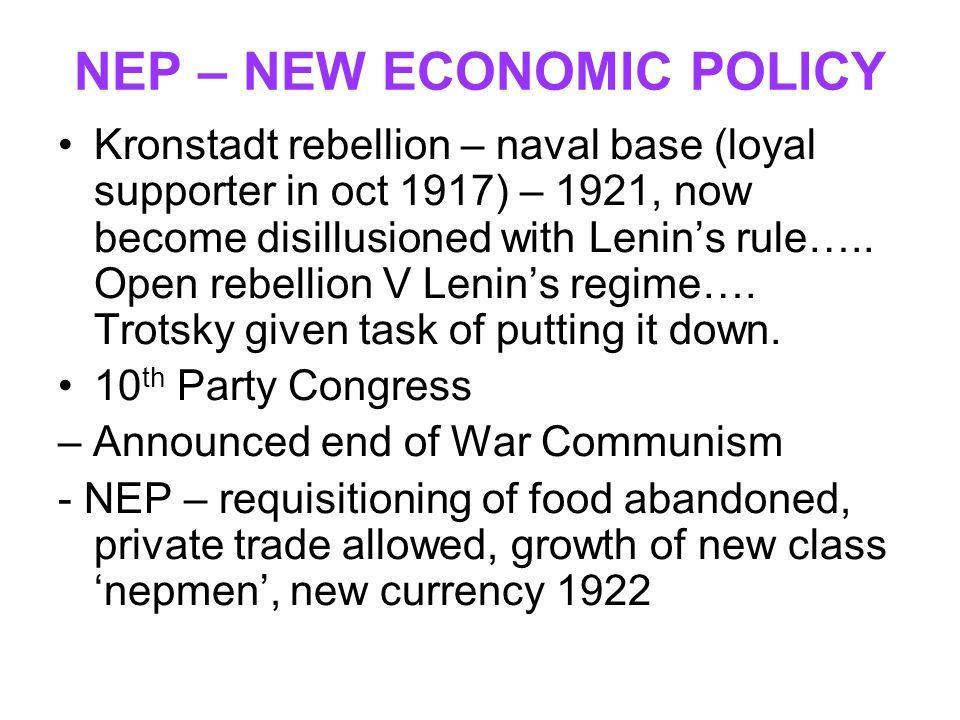 NEP – NEW ECONOMIC POLICY Kronstadt rebellion – naval base (loyal supporter in oct 1917) – 1921, now become disillusioned with Lenin's rule….. Open re