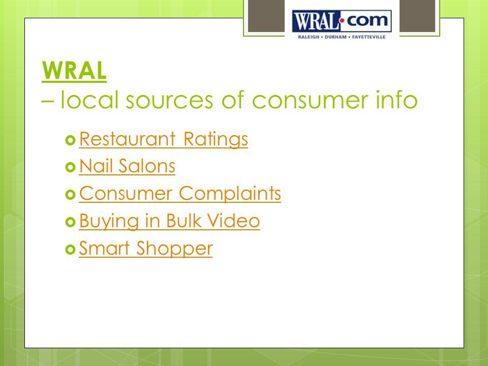WRAL – local sources of consumer info  Restaurant Ratings Restaurant Ratings  Nail Salons Nail Salons  Consumer Complaints Consumer Complaints  Buying in Bulk Video Buying in Bulk Video  Smart Shopper Smart Shopper