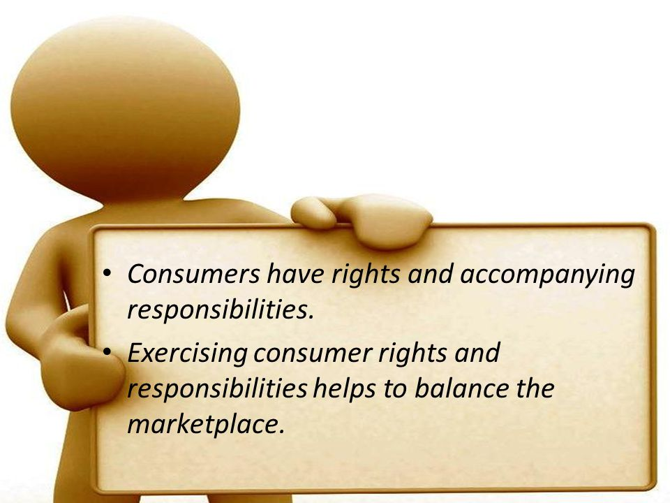 Consumers have rights and accompanying responsibilities.