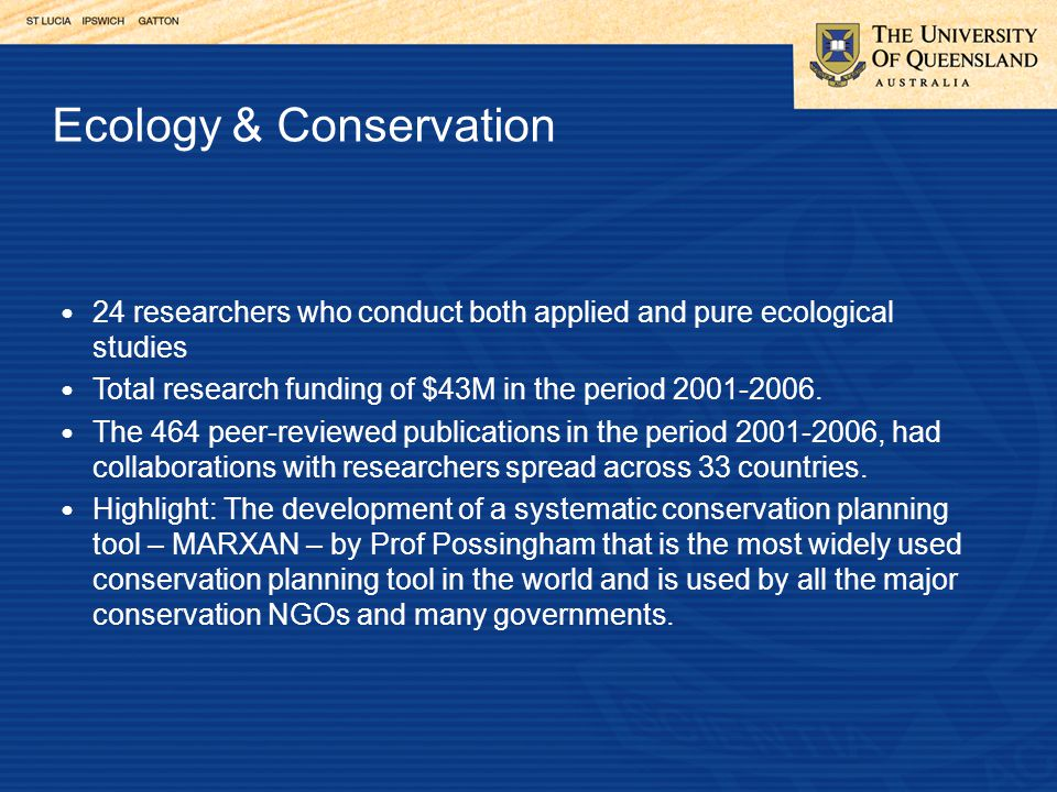 24 researchers who conduct both applied and pure ecological studies Total research funding of $43M in the period 2001-2006.