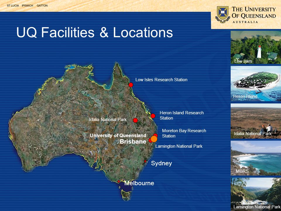 Sydney Melbourne University of Queensland Brisbane Moreton Bay Research Station Heron Island Research Station Low Isles Research Station Idalia National Park Lamington National Park UQ Facilities & Locations Low Isles Heron Island MBRS Lamington National Park Idalia National Park