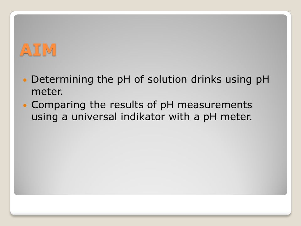 AIM Determining the pH of solution drinks using pH meter.