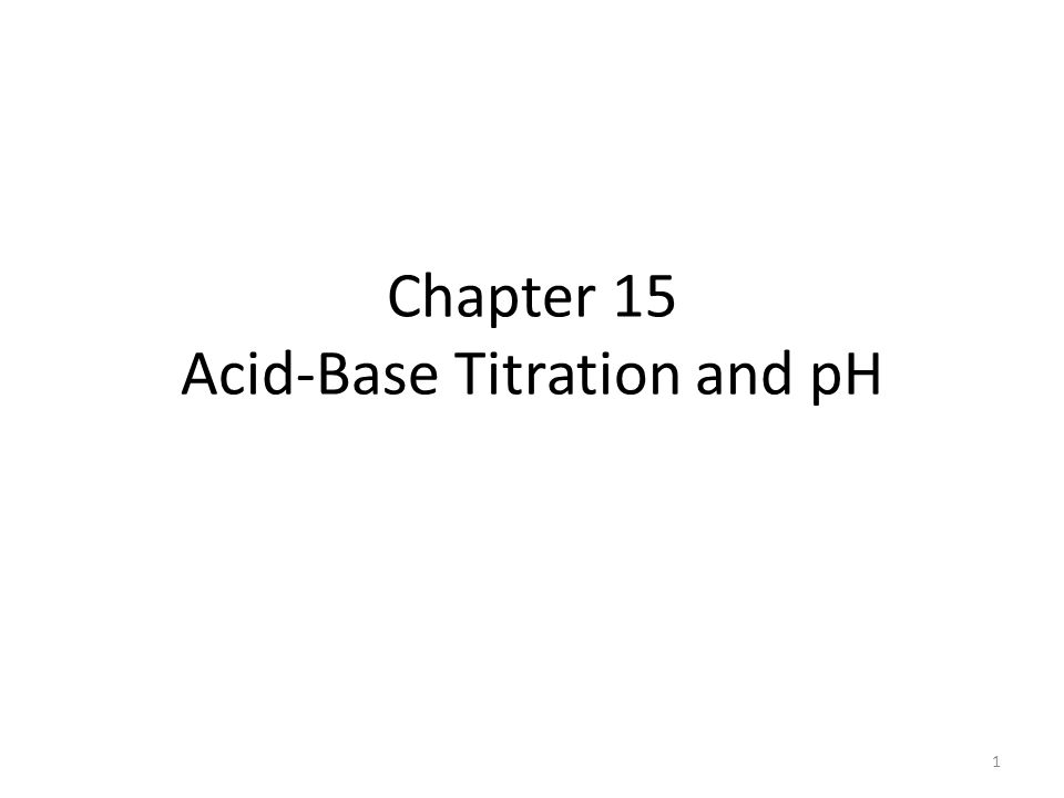 Chapter 15 Acid-Base Titration and pH 1