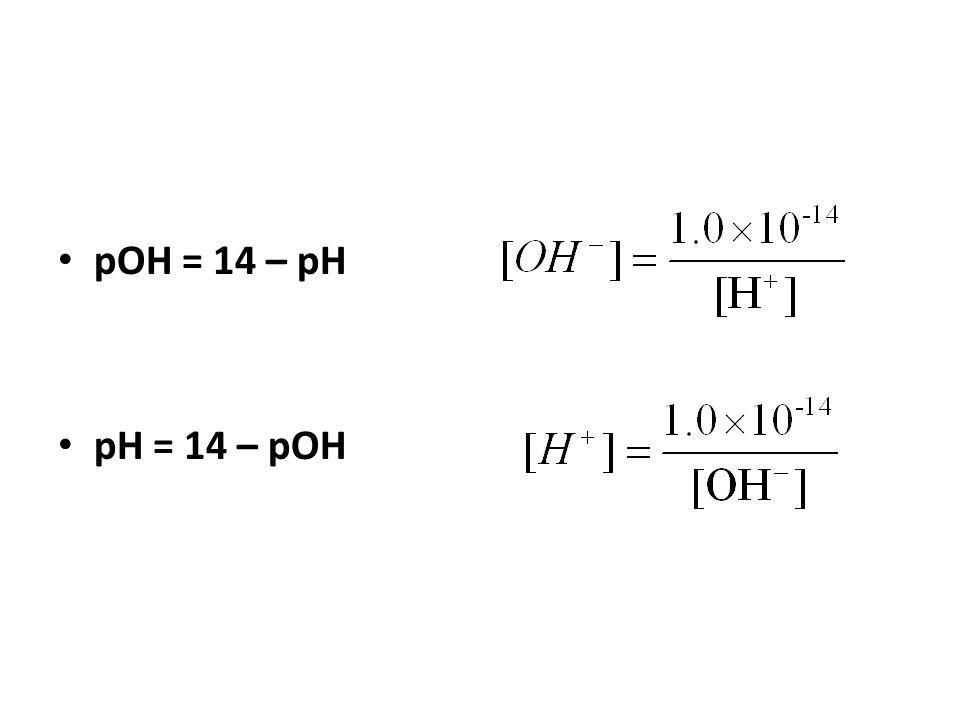 pOH = 14 – pH pH = 14 – pOH