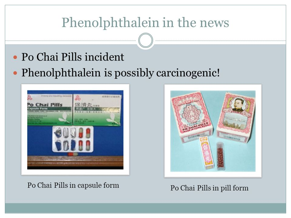 Phenolphthalein in the news Po Chai Pills incident Phenolphthalein is possibly carcinogenic.
