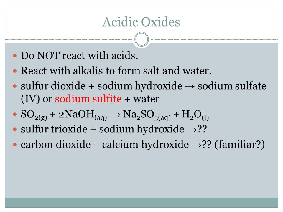 Acidic Oxides Do NOT react with acids.React with alkalis to form salt and water.