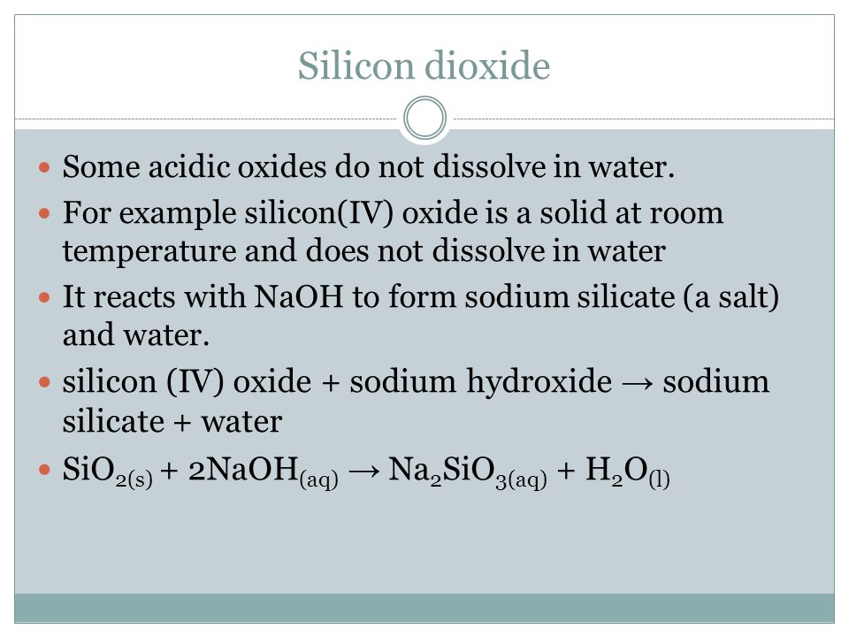 Silicon dioxide Some acidic oxides do not dissolve in water.
