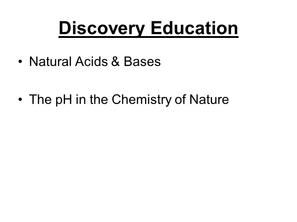 Discovery Education Natural Acids & Bases The pH in the Chemistry of Nature