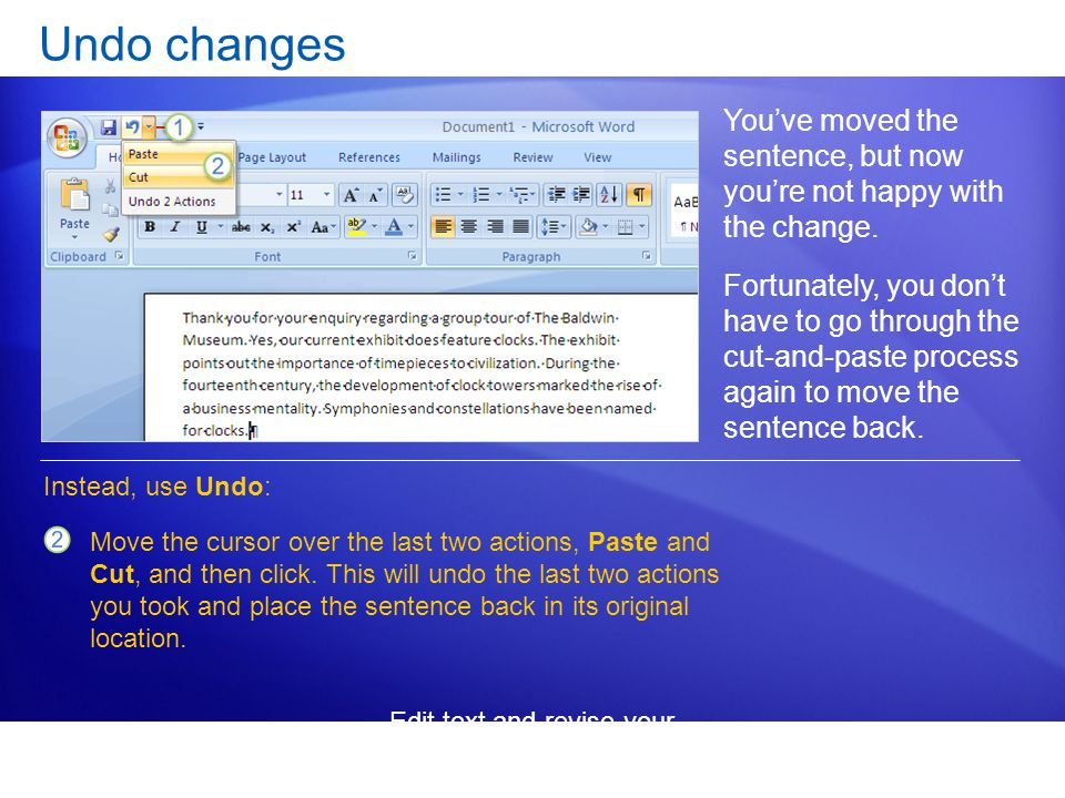 Edit text and revise your documents Undo changes You've moved the sentence, but now you're not happy with the change.
