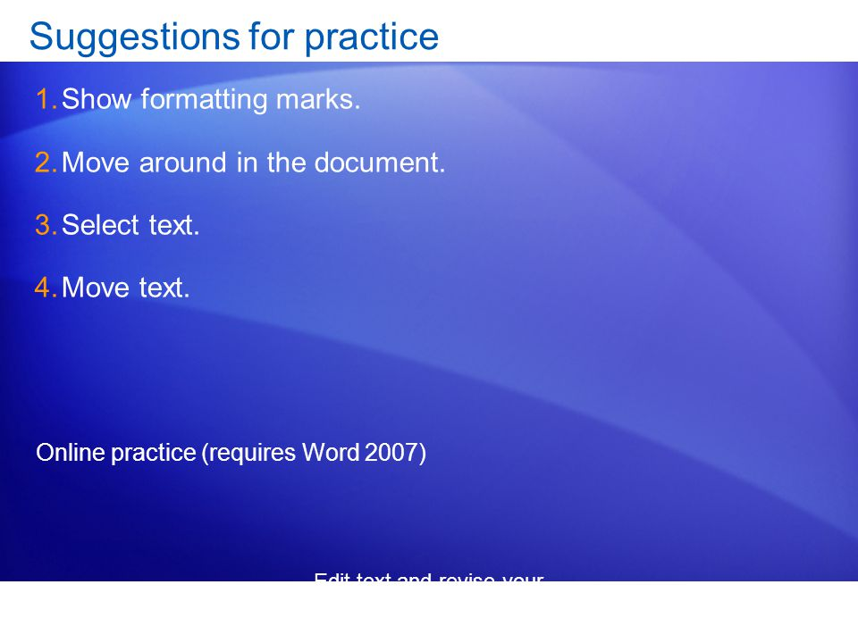 Edit text and revise your documents Suggestions for practice 1.Show formatting marks.